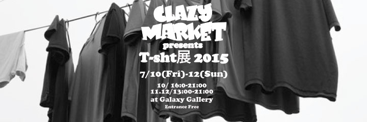 ClazyMarket presents T-sht展 2015